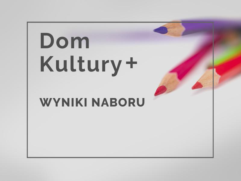 Dom Kultury+ Inicjatywy lokalne 2021. WYNIKI NABORU!